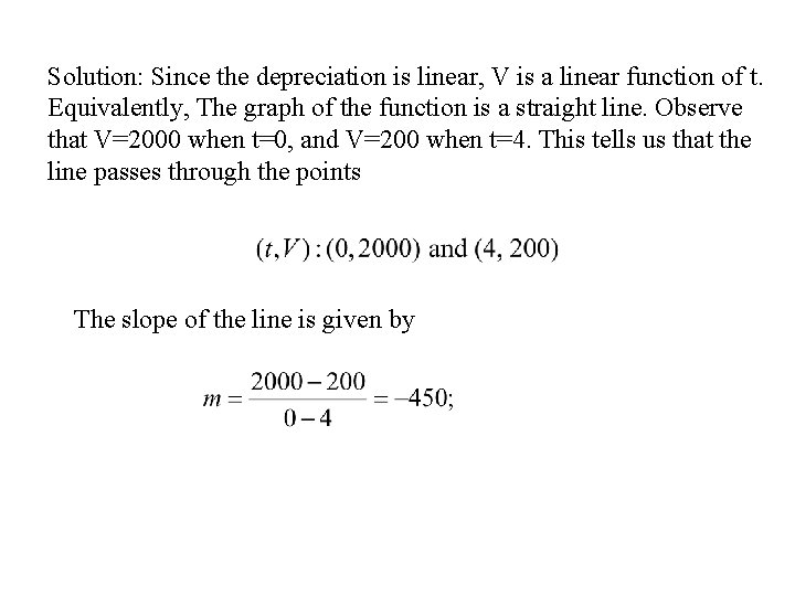 Solution: Since the depreciation is linear, V is a linear function of t. Equivalently,