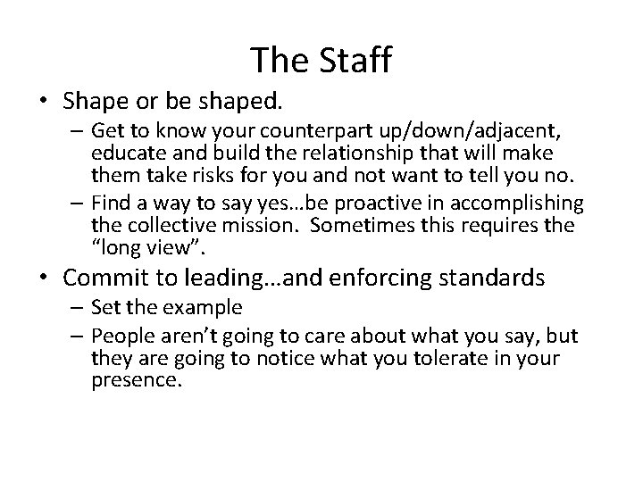 The Staff • Shape or be shaped. – Get to know your counterpart up/down/adjacent,