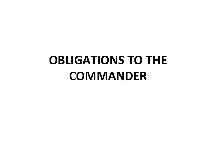 OBLIGATIONS TO THE COMMANDER