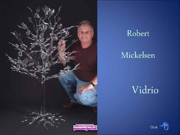Robert Mickelsen Vidrio Click