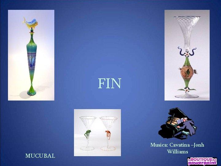 FIN MUCUBAL Musica: Cavatina –Jonh Williams