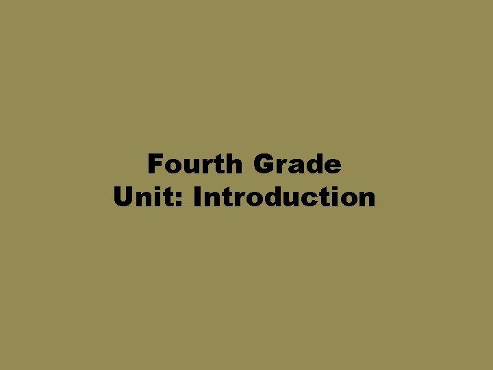 Fourth Grade Unit: Introduction