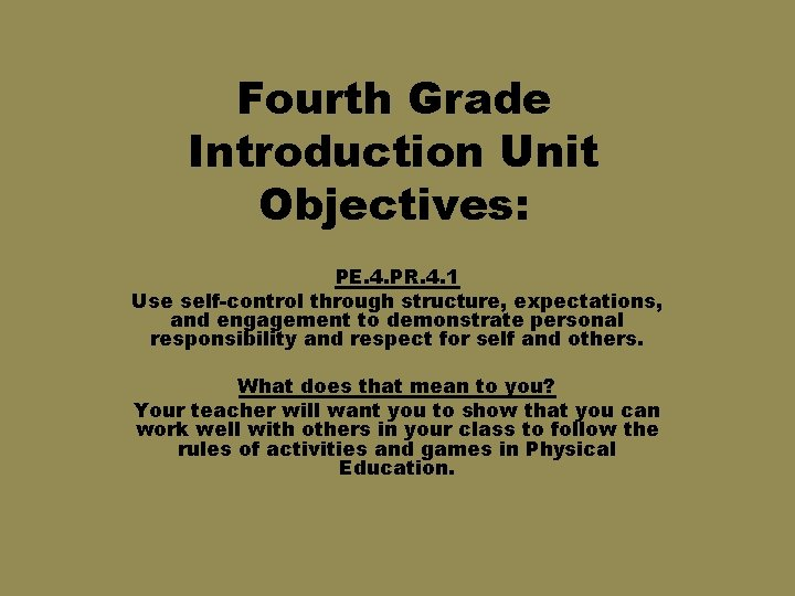 Fourth Grade Introduction Unit Objectives: PE. 4. PR. 4. 1 Use self-control through structure,