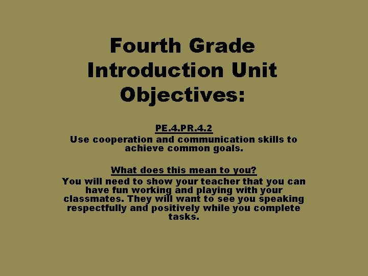 Fourth Grade Introduction Unit Objectives: PE. 4. PR. 4. 2 Use cooperation and communication