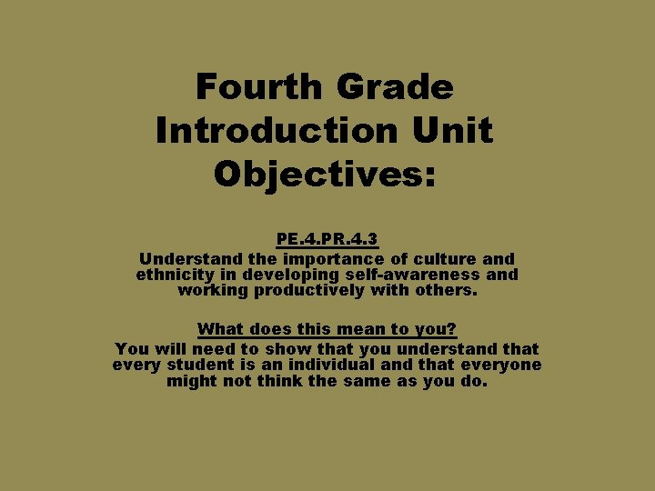 Fourth Grade Introduction Unit Objectives: PE. 4. PR. 4. 3 Understand the importance of
