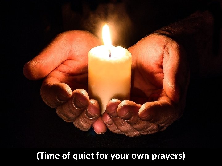(Time of quiet for your own prayers)