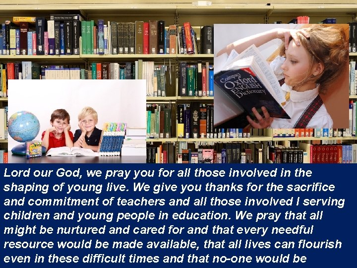 Lord our God, we pray you for all those involved in the shaping of