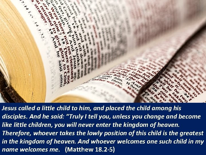 Jesus called a little child to him, and placed the child among his disciples.