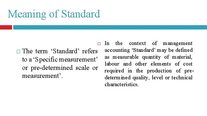 Meaning of Standard � The term 'Standard' refers to a 'Specific measurement' or pre-determined