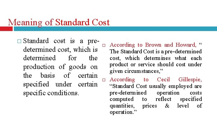 Meaning of Standard Cost � Standard cost is a predetermined cost, which is determined