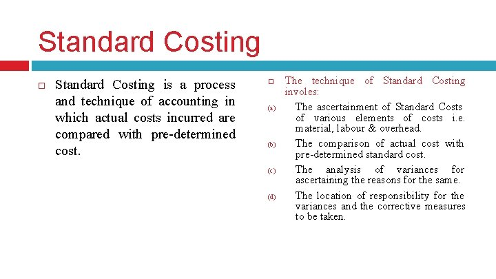 Standard Costing is a process and technique of accounting in which actual costs incurred