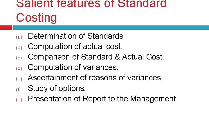 Salient features of Standard Costing (a) (b) (c) (d) (e) (f) (g) Determination of
