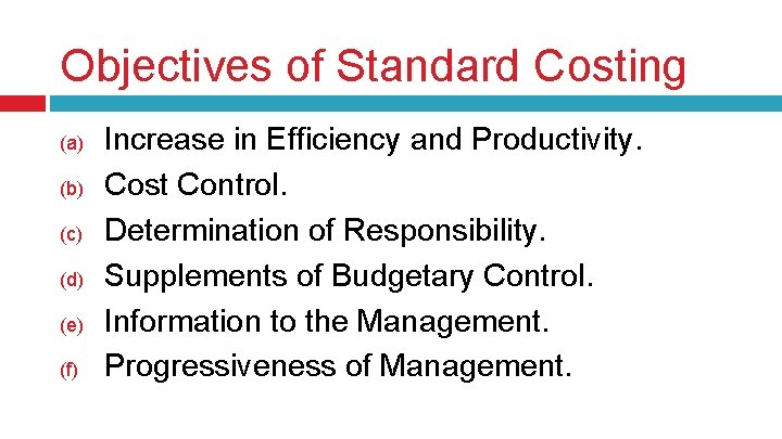 Objectives of Standard Costing (a) (b) (c) (d) (e) (f) Increase in Efficiency and