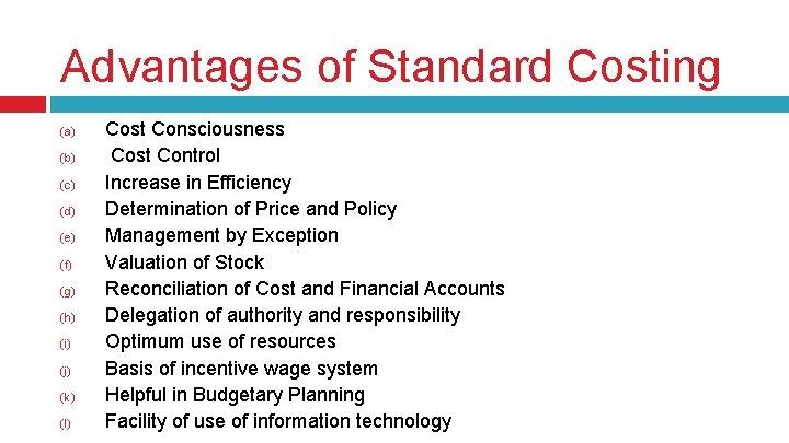 Advantages of Standard Costing (a) (b) (c) (d) (e) (f) (g) (h) (i) (j)