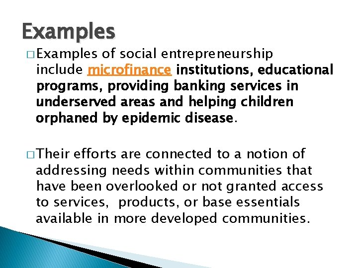 Examples � Examples of social entrepreneurship include microfinance institutions, educational programs, providing banking services