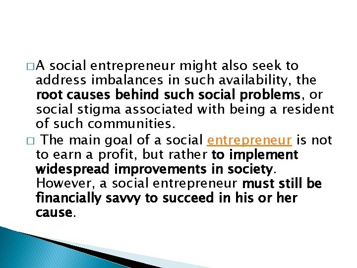 �A social entrepreneur might also seek to address imbalances in such availability, the root