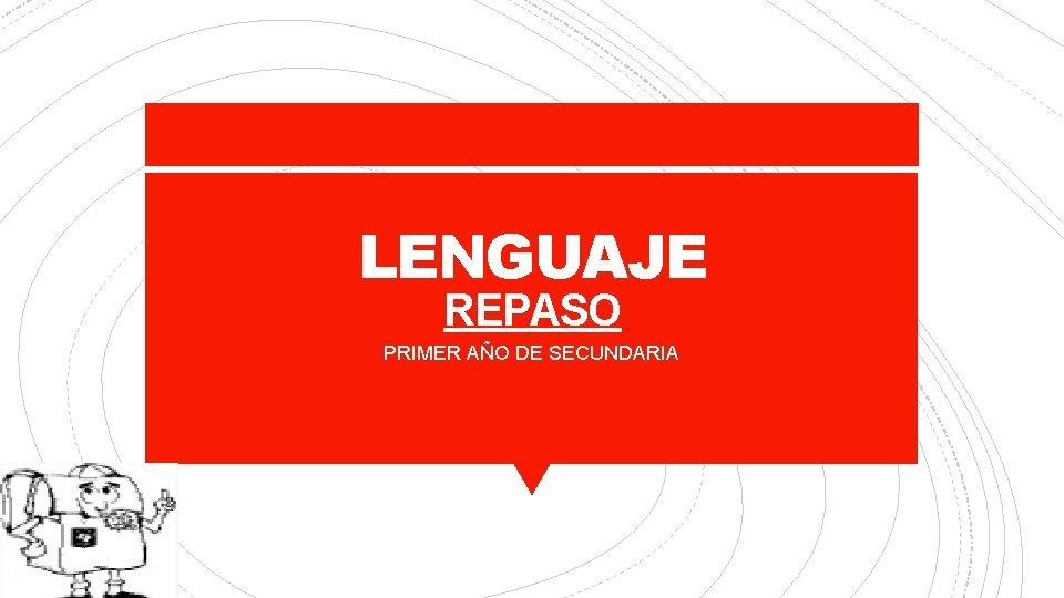 LENGUAJE REPASO PRIMER AÑO DE SECUNDARIA