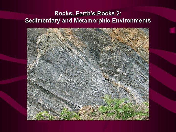Rocks: Earth's Rocks 2: Sedimentary and Metamorphic Environments