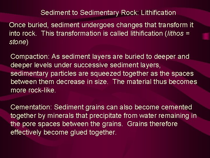 Sediment to Sedimentary Rock: Lithification Once buried, sediment undergoes changes that transform it into