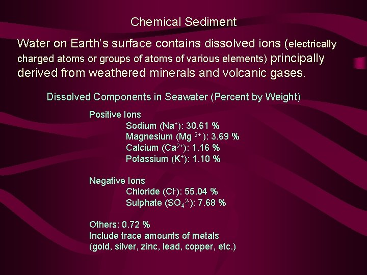 Chemical Sediment Water on Earth's surface contains dissolved ions (electrically charged atoms or groups