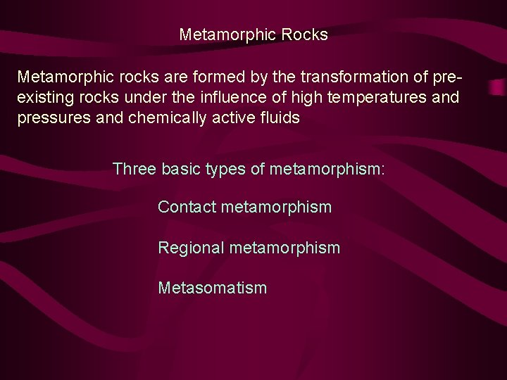 Metamorphic Rocks Metamorphic rocks are formed by the transformation of preexisting rocks under the