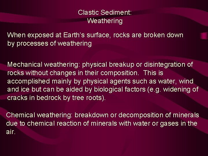 Clastic Sediment: Weathering When exposed at Earth's surface, rocks are broken down by processes