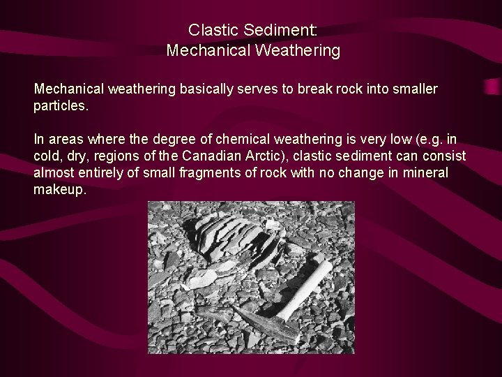 Clastic Sediment: Mechanical Weathering Mechanical weathering basically serves to break rock into smaller particles.