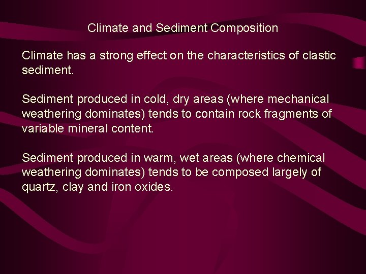 Climate and Sediment Composition Climate has a strong effect on the characteristics of clastic