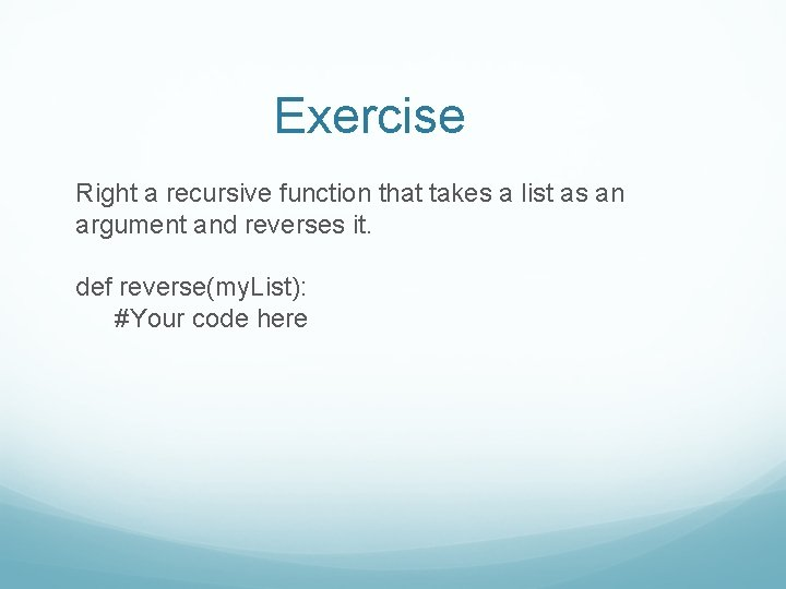 Exercise Right a recursive function that takes a list as an argument and reverses