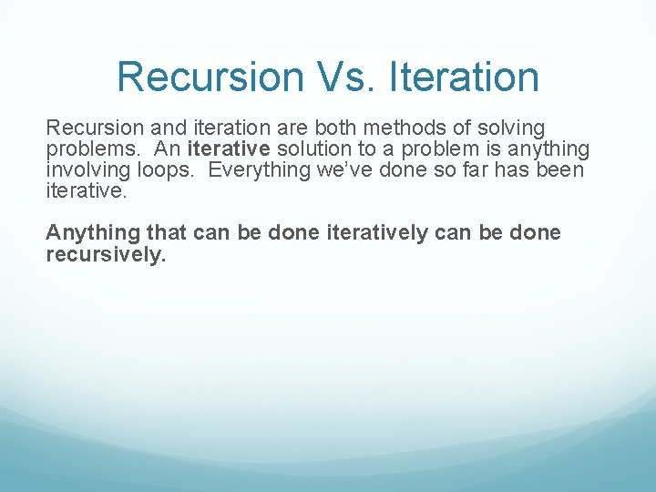 Recursion Vs. Iteration Recursion and iteration are both methods of solving problems. An iterative