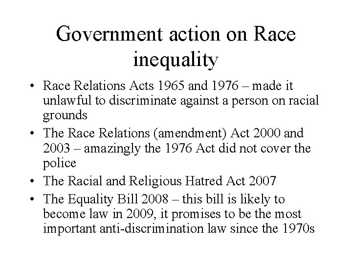 Government action on Race inequality • Race Relations Acts 1965 and 1976 – made