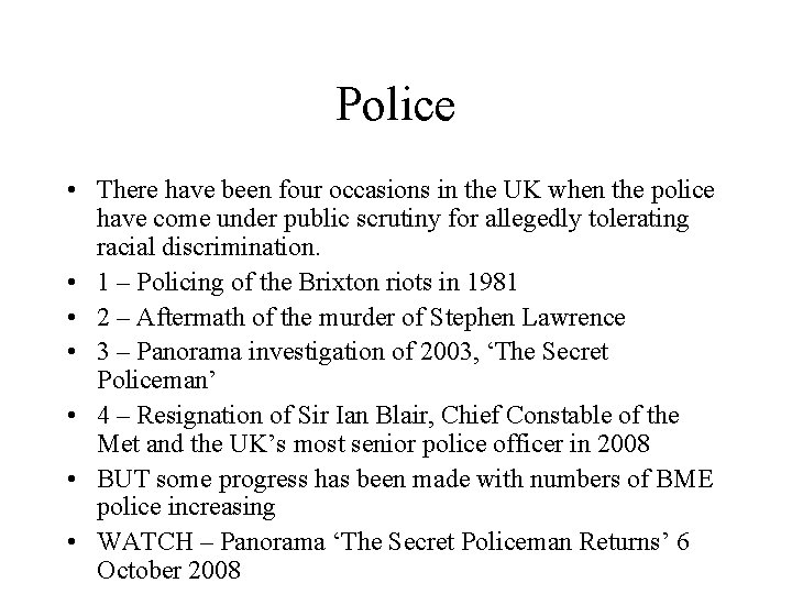 Police • There have been four occasions in the UK when the police have