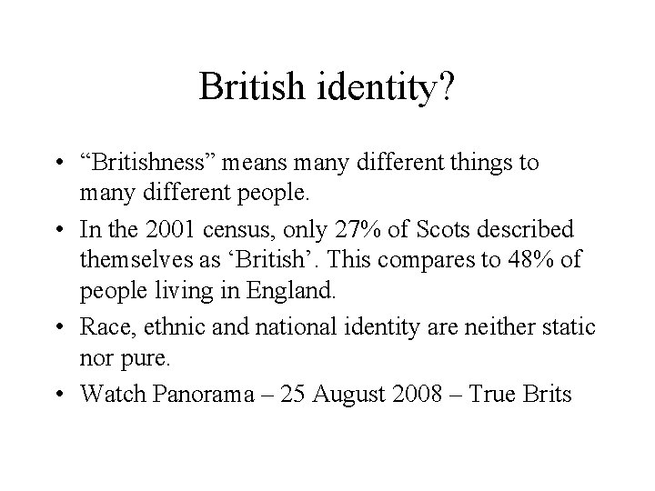 """British identity? • """"Britishness"""" means many different things to many different people. • In"""