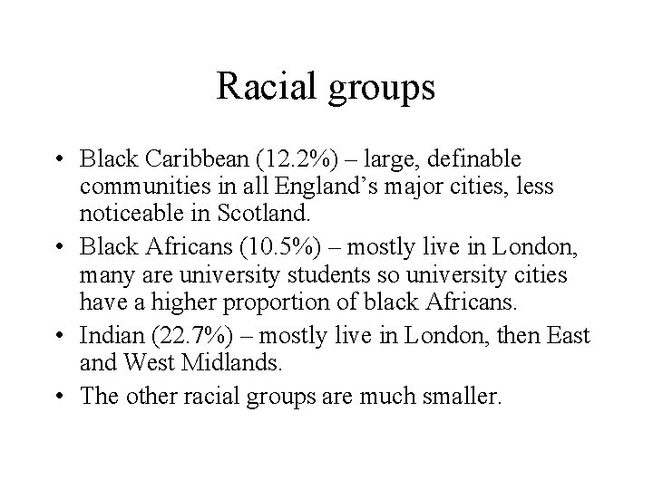 Racial groups • Black Caribbean (12. 2%) – large, definable communities in all England's