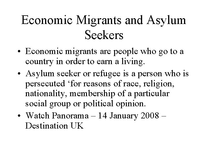 Economic Migrants and Asylum Seekers • Economic migrants are people who go to a