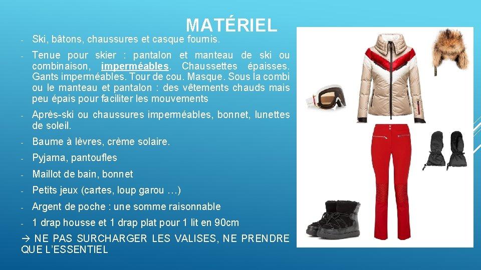 MATÉRIEL - Ski, bâtons, chaussures et casque fournis. - Tenue pour skier : pantalon