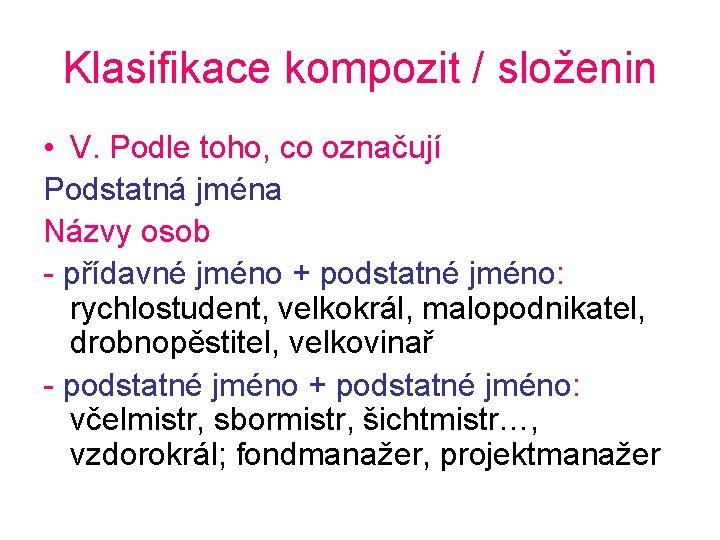 Klasifikace kompozit / složenin • V. Podle toho, co označují Podstatná jména Názvy osob