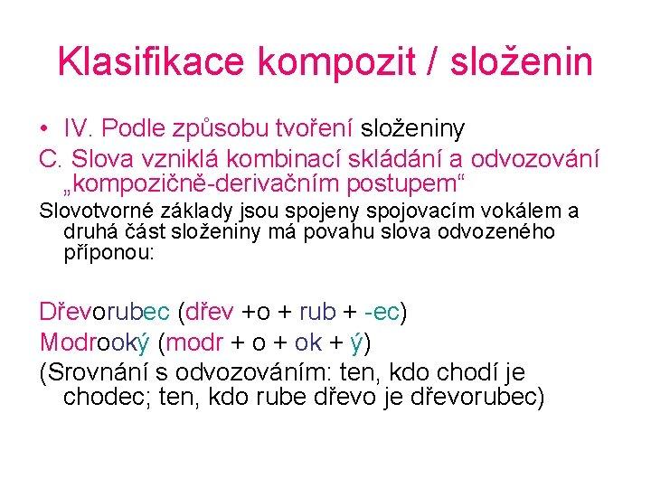 Klasifikace kompozit / složenin • IV. Podle způsobu tvoření složeniny C. Slova vzniklá kombinací