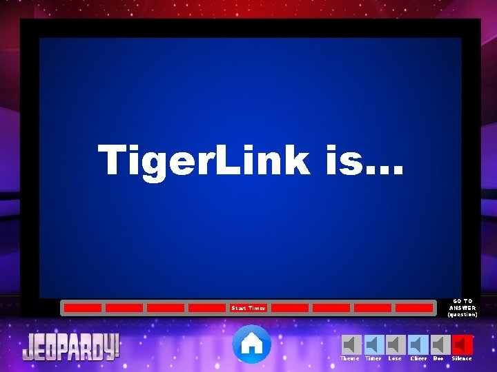 Tiger. Link is… GO TO ANSWER (question) Start Timer Theme Timer Lose Cheer Boo