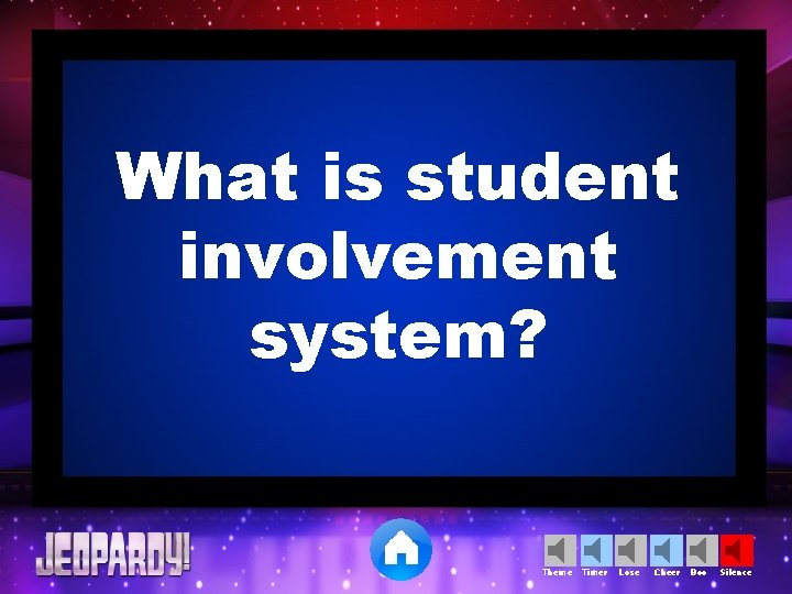 What is student involvement system? Theme Timer Lose Cheer Boo Silence