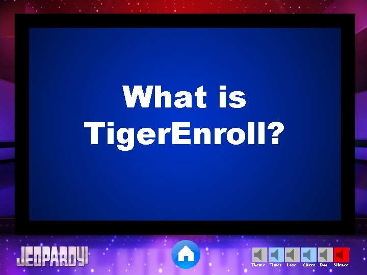 What is Tiger. Enroll? Theme Timer Lose Cheer Boo Silence