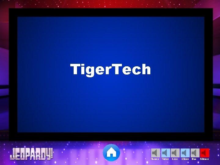 Tiger. Tech Theme Timer Lose Cheer Boo Silence