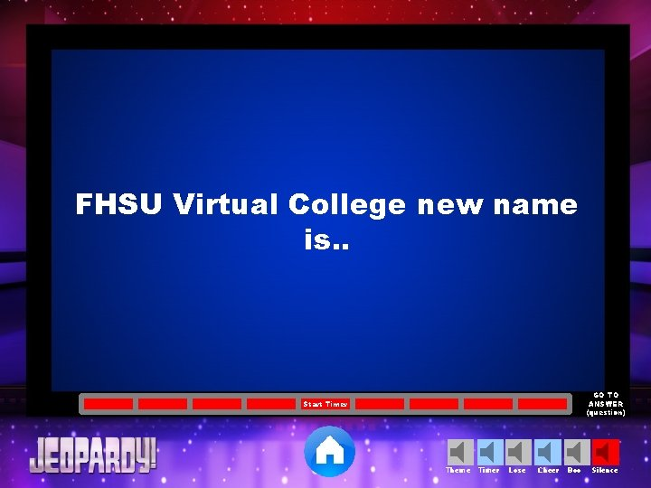 FHSU Virtual College new name is. . GO TO ANSWER (question) Start Timer Theme