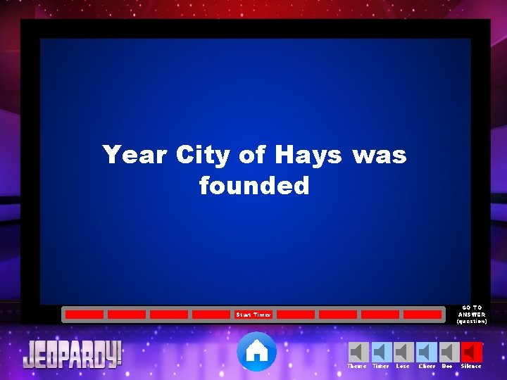 Year City of Hays was founded GO TO ANSWER (question) Start Timer Theme Timer
