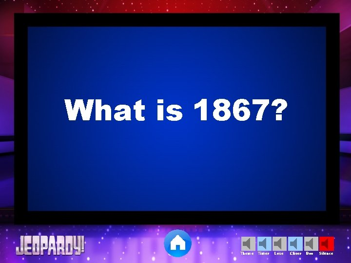 What is 1867? Theme Timer Lose Cheer Boo Silence