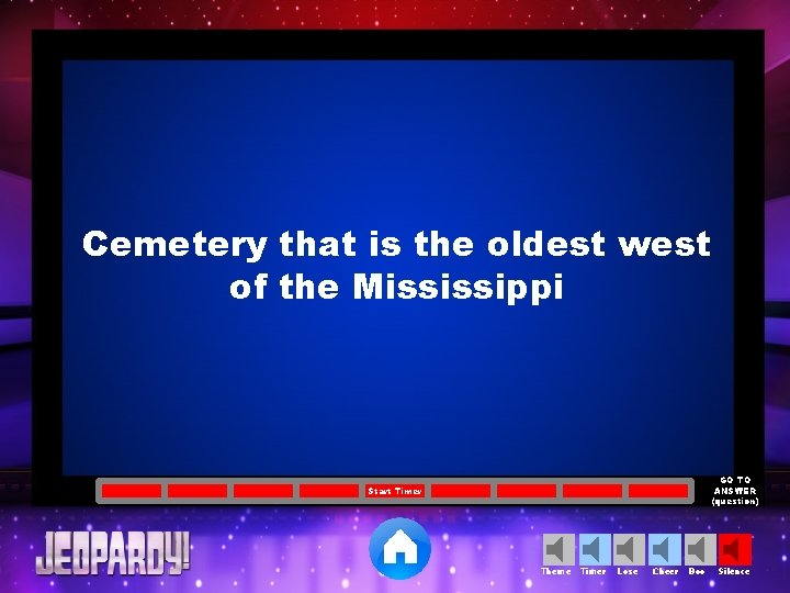 Cemetery that is the oldest west of the Mississippi GO TO ANSWER (question) Start