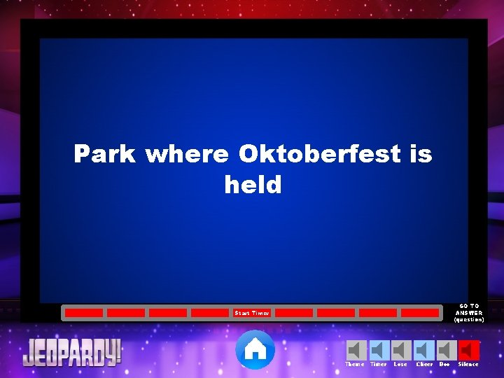 Park where Oktoberfest is held GO TO ANSWER (question) Start Timer Theme Timer Lose