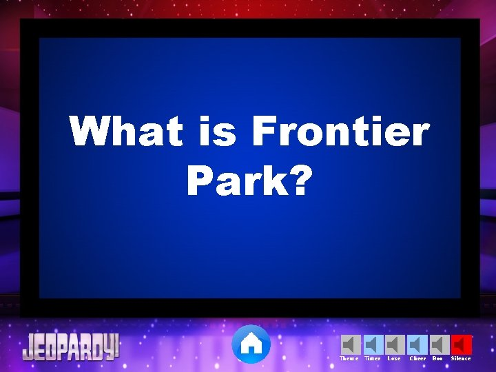 What is Frontier Park? Theme Timer Lose Cheer Boo Silence