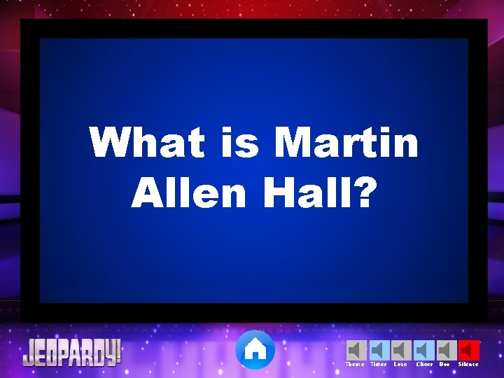 What is Martin Allen Hall? Theme Timer Lose Cheer Boo Silence