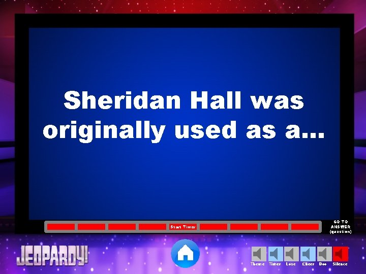 Sheridan Hall was originally used as a… GO TO ANSWER (question) Start Timer Theme
